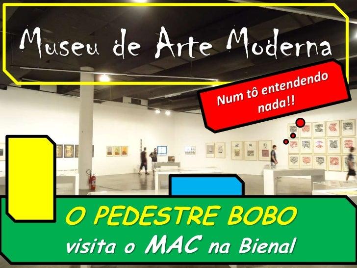 Museu de Arte Moderna<br />Num tô entendendo nada!!<br />O PEDESTRE BOBO <br />visita o MAC na Bienal<br />