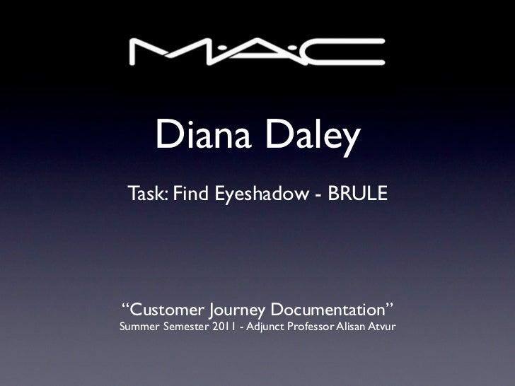"Diana Daley Task: Find Eyeshadow - BRULE""Customer Journey Documentation""Summer Semester 2011 - Adjunct Professor Alisan At..."