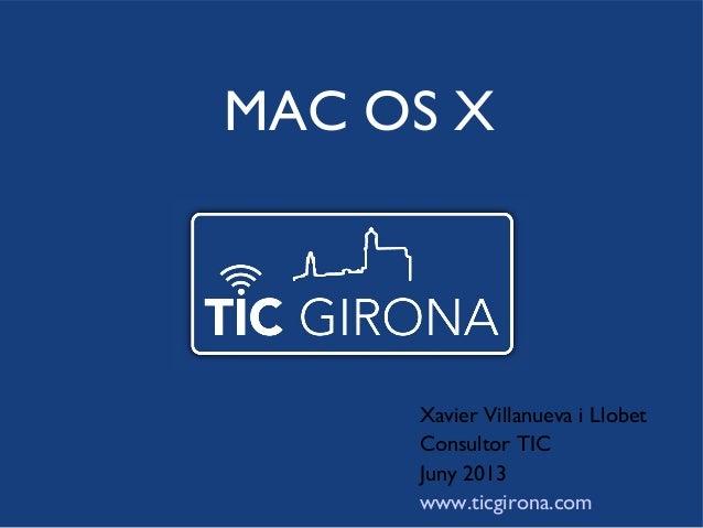 Xavier Villanueva i Llobet Consultor TIC Juny 2013 www.ticgirona.com MAC OS X