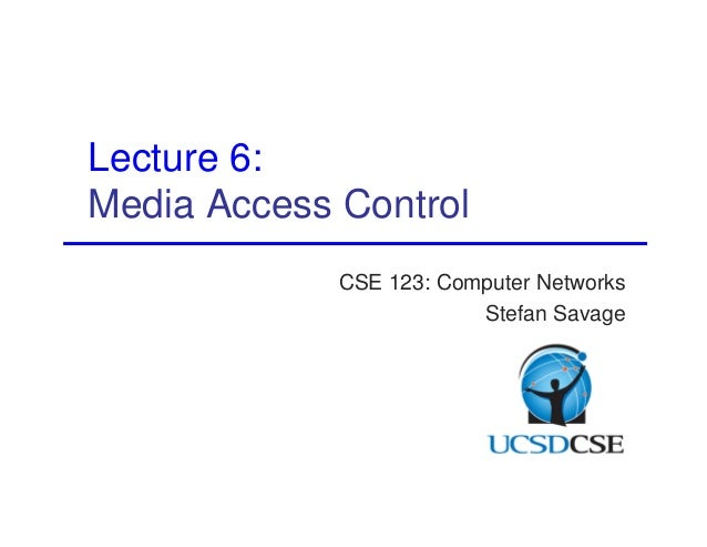 CSE 123: Computer Networks  Stefan Savage  Lecture 6:  Media Access Control