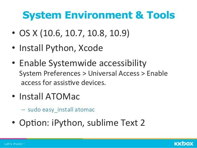 • OS  X  (10.6,  10.7,  10.8,  10.9)   • Install  Python,  Xcode   • Enable  Systemwide  accessib...