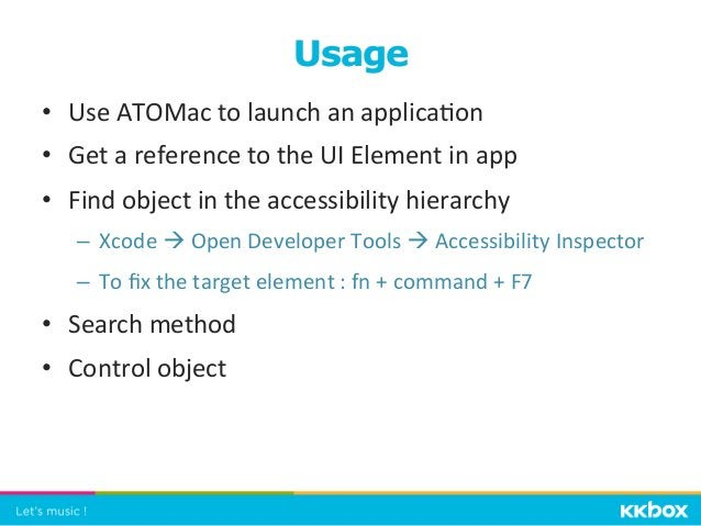 • Use  ATOMac  to  launch  an  applica+on   • Get  a  reference  to  the  UI  Element  in  a...