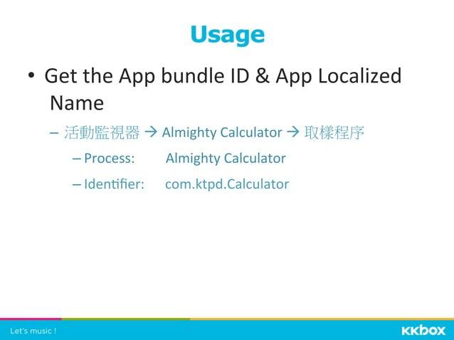 • Get  the  App  bundle  ID    App  Localized   Name   – 活動監視器 à  Almighty  Calculator  à  取...