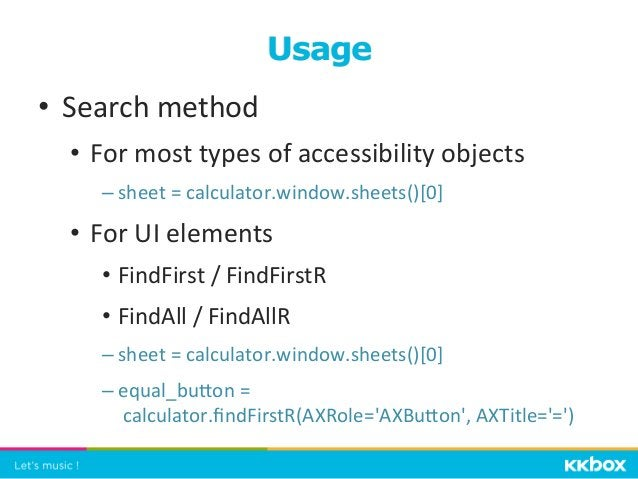 • Search  method   • For  most  types  of  accessibility  objects   –sheet  =  calculator.window.sh...