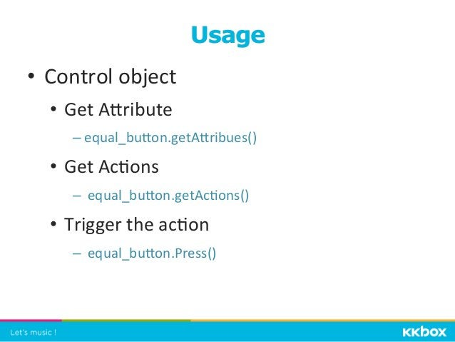 • Control  object   • Get  Agribute   –equal_bugon.getAgribues()   • Get  Ac+ons   –  equal_bugon.get...