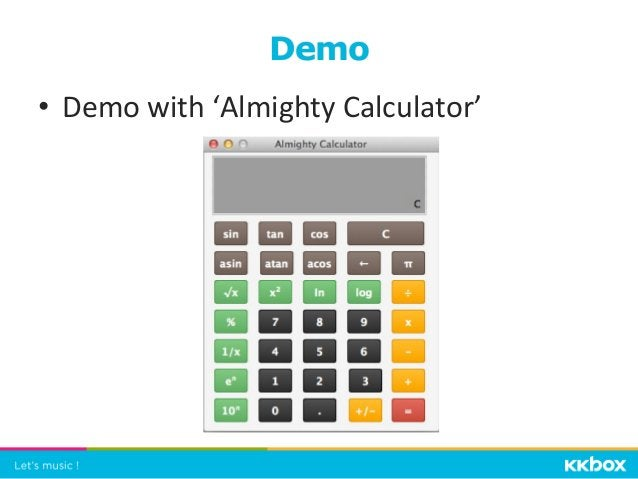 • Demo  with  'Almighty  Calculator'     Demo
