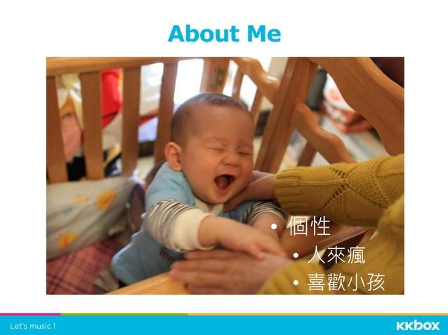 About Me • 個性 • 人來瘋 • 喜歡小孩