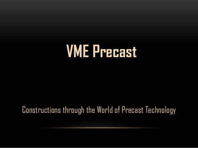 Constructions through the World of Precast TechnologyVME Precast