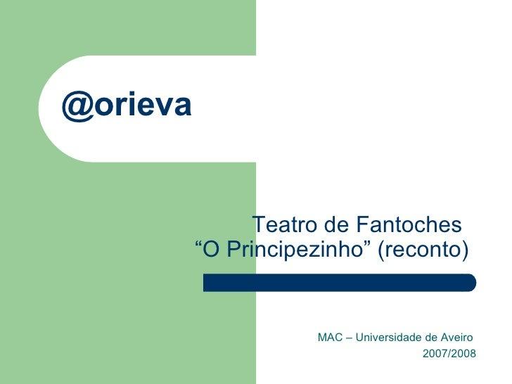 """@orieva MAC – Universidade de Aveiro  2007/2008 Teatro de Fantoches  """"O Principezinho"""" (reconto)"""