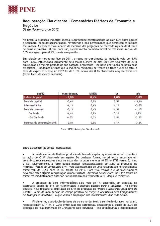 Recuperação Claudicante l Comentários Diáriaos de Economia eNegócios01 de Novembro de 2012No Brasil, a produção industrial...