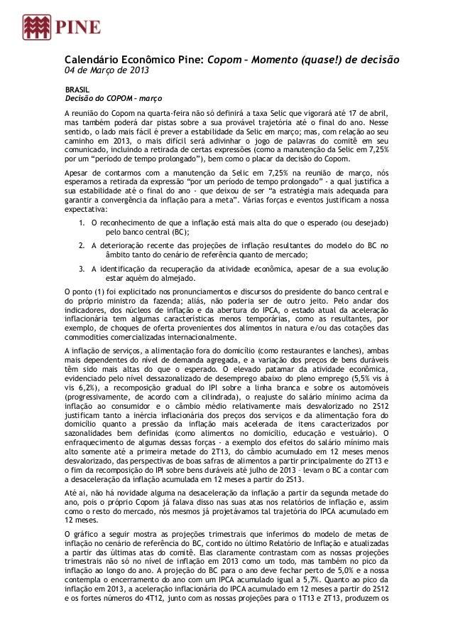 Calendário Econômico Pine: Copom – Momento (quase!) de decisão04 de Março de 2013BRASILDecisão do COPOM – marçoA reunião d...