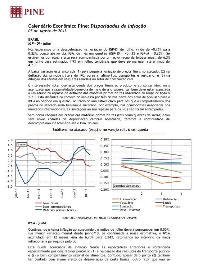 Calendário Econômico Pine: Disparidades da inflação 05 de Agosto de 2013 BRASIL IGP – DI – julho Nós esperamos uma desacel...
