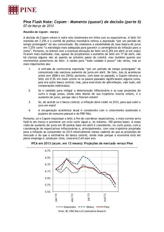 Pine Flash Note: Copom – Momento (quase!) de decisão (parte II)07 de Março de 2013Reunião do Copom – marçoA decisão do Cop...