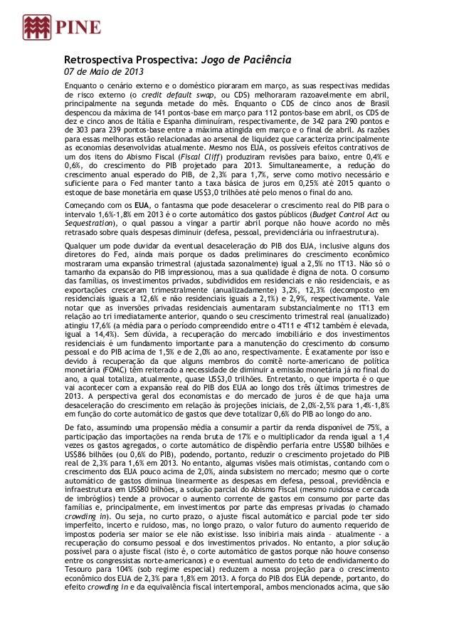 Retrospectiva Prospectiva: Jogo de Paciência07 de Maio de 2013Enquanto o cenário externo e o doméstico pioraram em março, ...