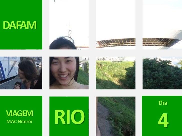 DAFAM<br />Dia<br />4<br />VIAGEM<br />MAC Niterói<br />RIO<br />