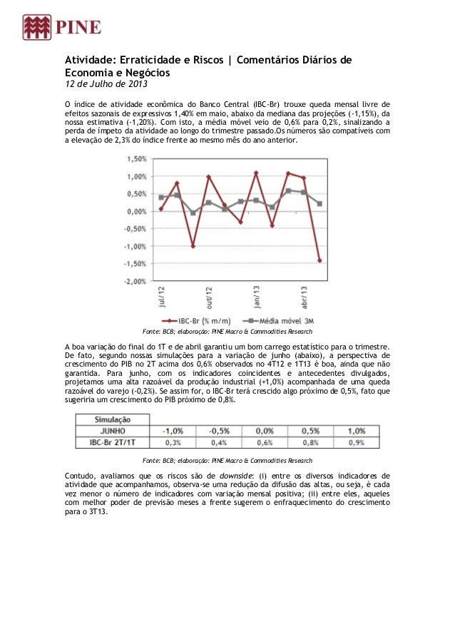 Atividade: Erraticidade e Riscos | Comentários Diários de Economia e Negócios 12 de Julho de 2013 O índice de atividade ec...