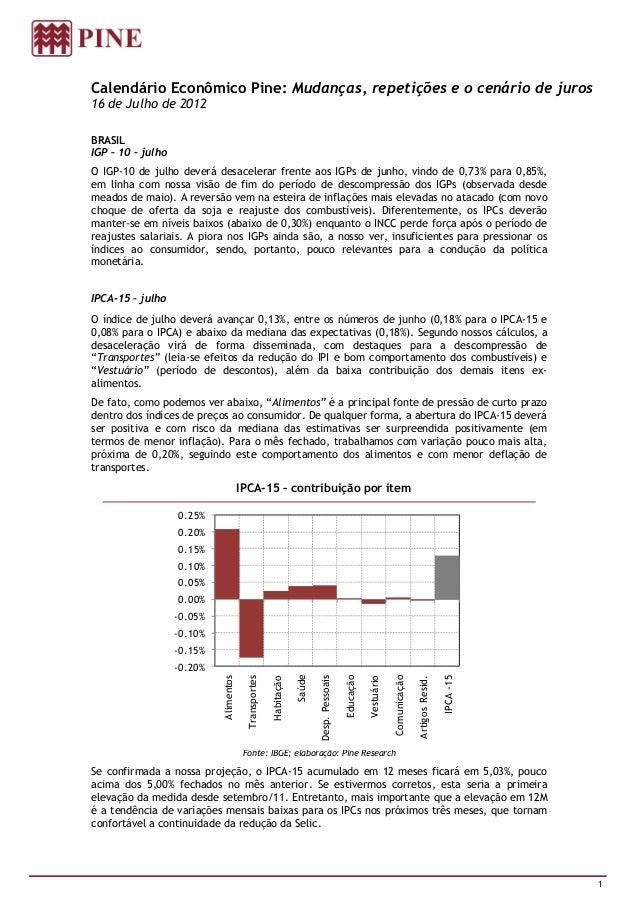 Calendário Econômico Pine: Mudanças, repetições e o cenário de juros16 de Julho de 2012BRASILIGP – 10 – julhoO IGP-10 de j...