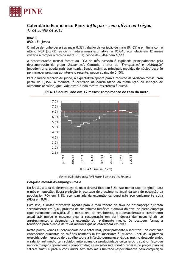 Calendário Econômico Pine: Inflação – sem alívio ou trégua 17 de Junho de 2013 BRASIL IPCA-15 - junho O índice de junho de...