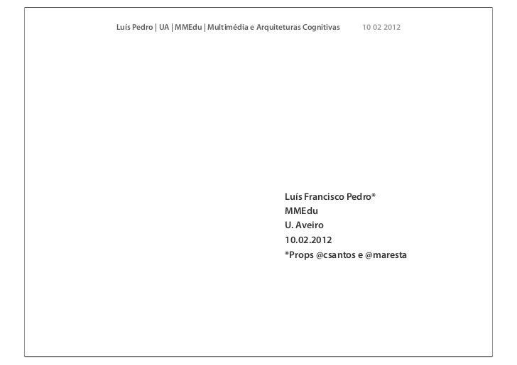 Luís Pedro | UA | MMEdu | Multimédia e Arquiteturas Cognitivas   10 02 2012                                              L...