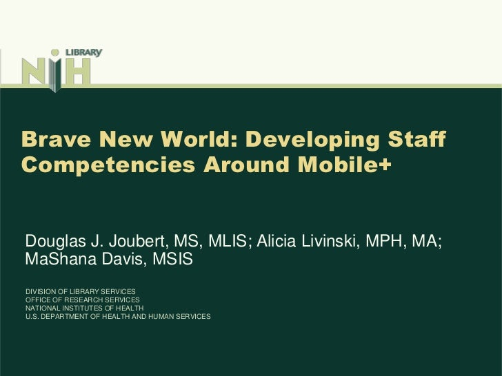 Brave New World: Developing Staff Competencies Around Mobile+<br />Douglas J. Joubert, MS, MLIS; Alicia Livinski, MPH, MA;...
