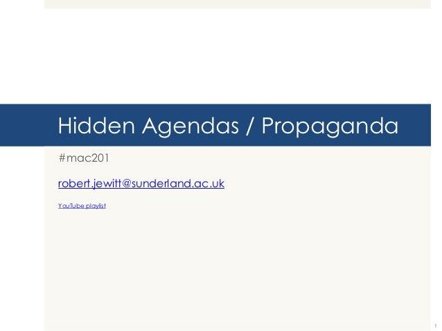 Hidden Agendas / Propaganda#mac201robert.jewitt@sunderland.ac.ukYouTube playlist                                 1