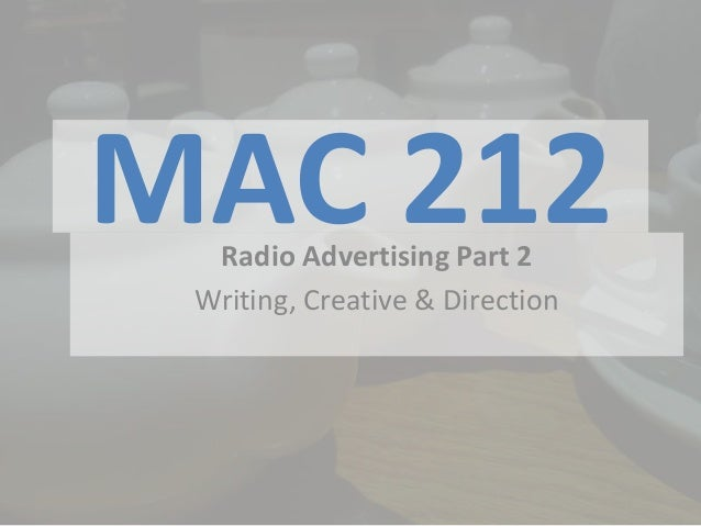 MAC 212  Radio Advertising Part 2 Writing, Creative & Direction