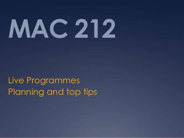 MAC 212Live ProgrammesPlanning and top tips