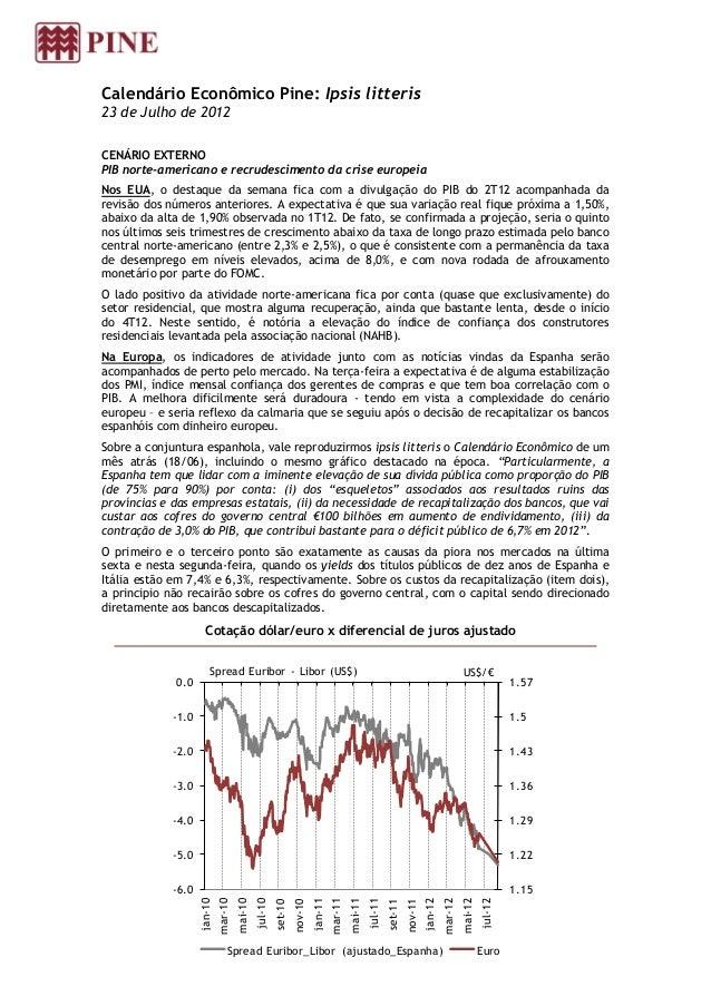 Calendário Econômico Pine: Ipsis litteris23 de Julho de 2012CENÁRIO EXTERNOPIB norte-americano e recrudescimento da crise ...