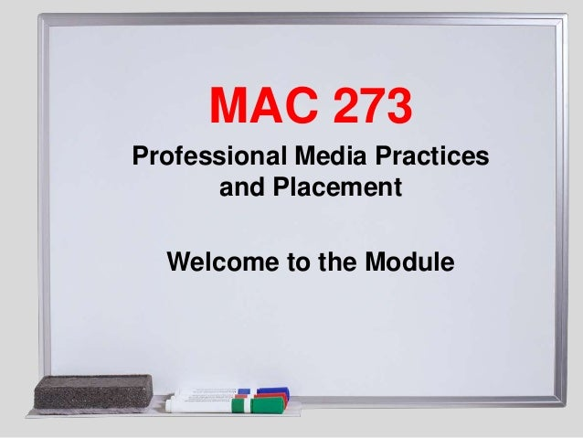 MAC 273Professional Media Practices      and Placement  Welcome to the Module