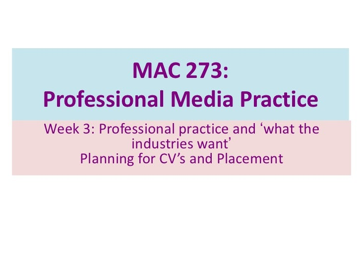 """MAC 273:Professional Media PracticeWeek 3: Professional practice and """"what the             industries want""""    Planning fo..."""
