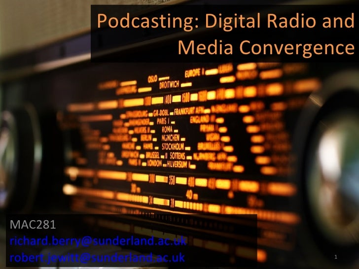 Podcasting: Digital Radio and Media Convergence MAC281 [email_address] [email_address]