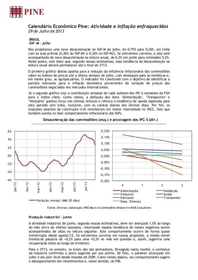 Calendário Econômico Pine: Atividade e inflação enfraquecidas 29 de Julho de 2013 BRASIL IGP –M – julho Nós projetamos uma...