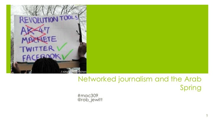Networked journalism and the Arab                            Spring#mac309@rob_jewitt                                     1