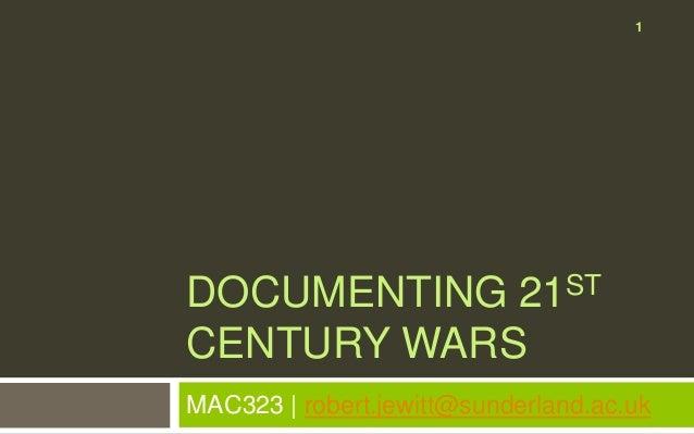1DOCUMENTING 21STCENTURY WARSMAC323 | robert.jewitt@sunderland.ac.uk