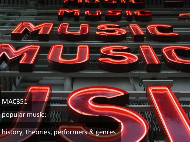 history, theories, performers & genres popular music: MAC351