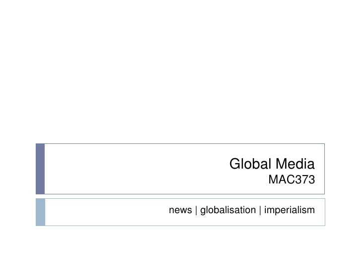 Global MediaMAC373<br />news | globalisation | imperialism<br />