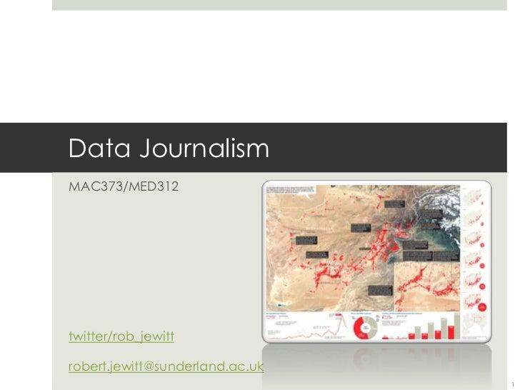 Data Journalism<br />MAC373/MED312<br />twitter/rob_jewitt<br />robert.jewitt@sunderland.ac.uk<br />1<br />