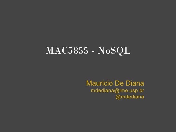 MAC5855 - NoSQL          Mauricio De Diana         mdediana@ime.usp.br                 @mdediana