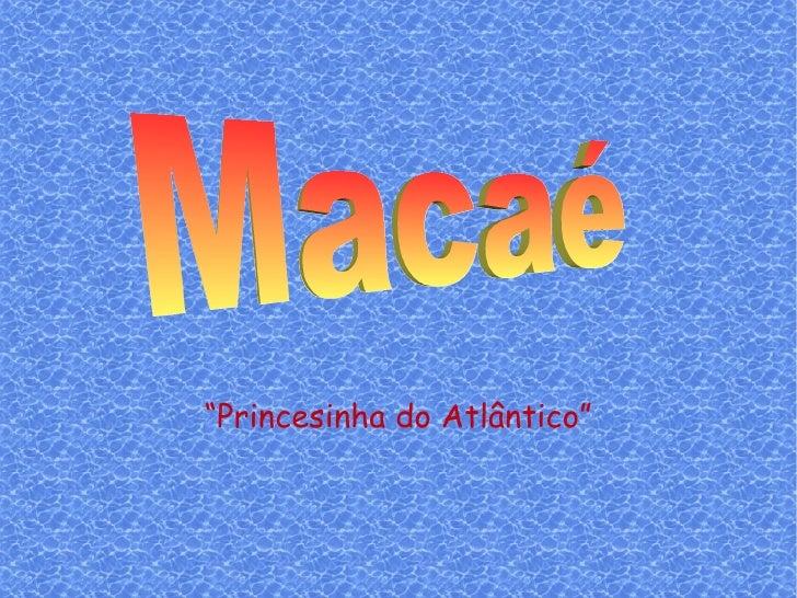 """"""" Princesinha do Atlântico"""" Macaé"""