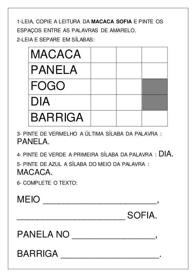 1-LEIA, COPIE A LEITURA DA MACACA SOFIA E PINTE OS ESPAÇOS ENTRE AS PALAVRAS DE AMARELO. 2-LEIA E SEPARE EM SÍLABAS: MACAC...