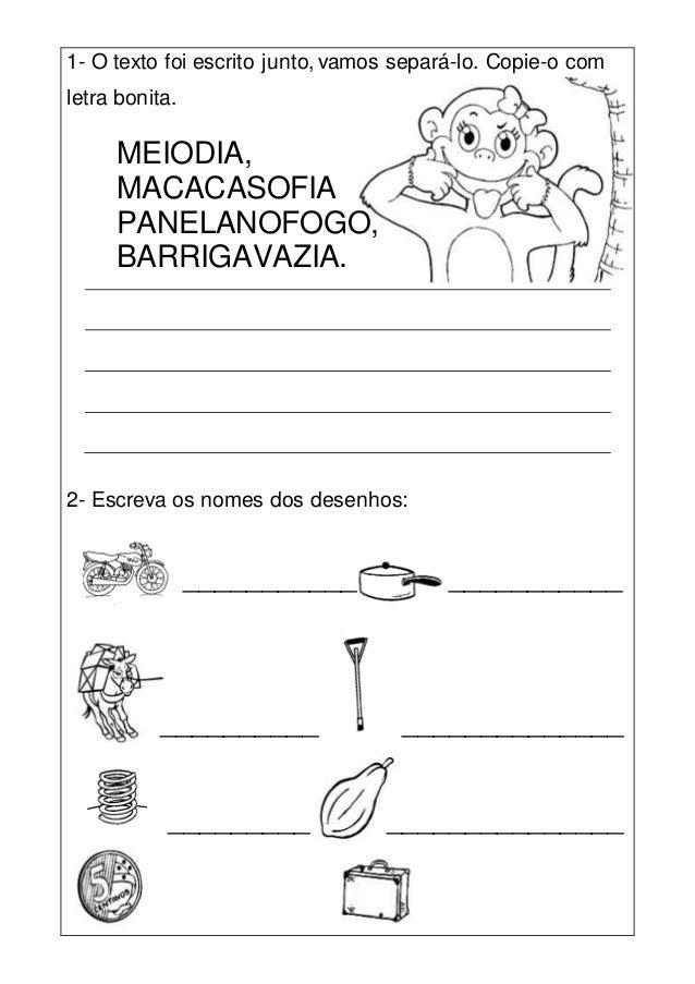 1- O texto foi escrito junto, vamos separá-lo. Copie-o com letra bonita. MEIODIA, MACACASOFIA PANELANOFOGO, BARRIGAVAZIA. ...