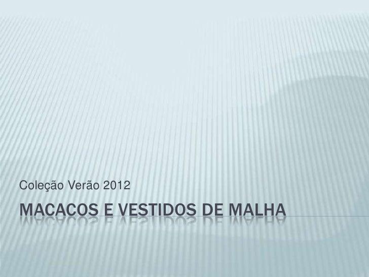 Coleção Verão 2012MACACOS E VESTIDOS DE MALHA