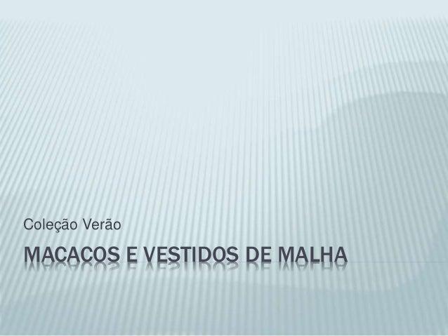 MACACOS E VESTIDOS DE MALHA Coleção Verão