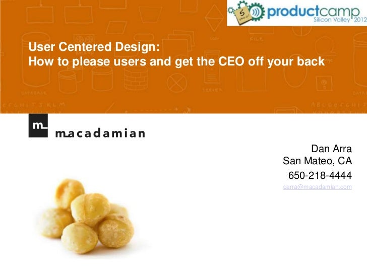 User Centered Design:How to please users and get the CEO off your back                                               Dan A...