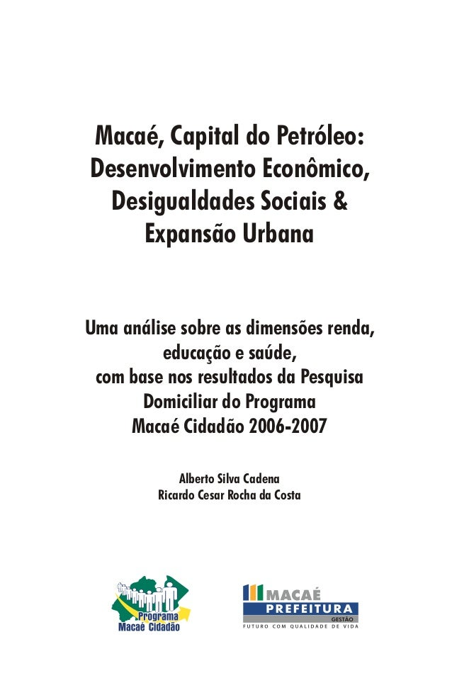 Macaé, Capital do Petróleo: Desenvolvimento Econômico, Desigualdades Sociais & Expansão Urbana Uma análise sobre as dimens...