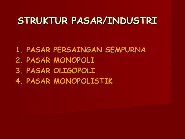 STRUKTUR PASAR/INDUSTRI1.   PASAR   PERSAINGAN SEMPURNA2.   PASAR   MONOPOLI3.   PASAR   OLIGOPOLI4.   PASAR   MONOPOLISTIK