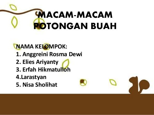 MACAM-MACAM POTONGAN BUAH NAMA KELOMPOK: 1. Anggreini Rosma Dewi 2. Elies Ariyanty 3. Erfah Hikmatulloh 4.Larastyan 5. Nis...