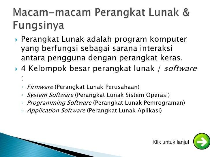    Perangkat Lunak adalah program komputer    yang berfungsi sebagai sarana interaksi    antara pengguna dengan perangkat...