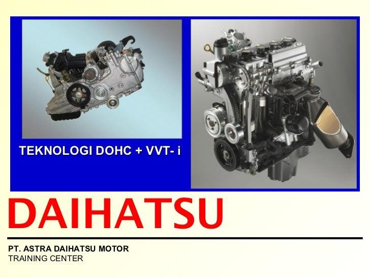 TEKNOLOGI DOHC + VVT- i DAIHATSU PT. ASTRA DAIHATSU MOTOR TRAINING CENTER