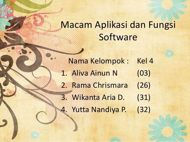 Macam Aplikasi dan Fungsi Software Nama Kelompok : 1. Aliva Ainun N 2. Rama Chrismara 3. Wikanta Aria D. 4. Yutta Nandiya ...